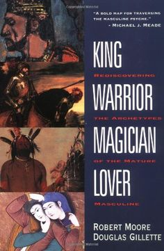 King, Warrior, Magician, Lover: Rediscovering the Archetypes of the Mature Masculine by Robert Moore,http://www.amazon.com/dp/0062506064/ref=cm_sw_r_pi_dp_NxlZsb14Q3JT0Y1X