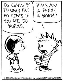 Calvin and Hobbes, Slugs & Worms III (2 of 4 DA) - 50 cents?! I'd only pay 50 cents if you ate 50 worms. | That's just a penny a worm!