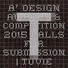 A' Design Awards & Competition 2015 Calls for Submission | Tuvie