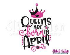 Queens Are Born In April Birthday Embroidery Design Files Birthday Month Quotes, Birthday Club, May Birthday, Queen Birthday, Birthday Memes, September Quotes, September Images, September Birthday, Motivational Quotes