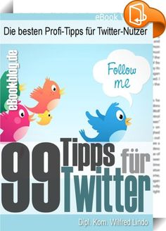 99 Twitter Tipps - Die besten Profi-Tipps für Twitter-Nutzer    ::  Twitter ist heute einer der populärsten Social Media Dienste, der weltweit von den unterschiedlichsten Menschen genutzt wird. Twitter erlangte seine Bekanntheit innerhalb weniger Jahre und prägte so den Begriff des Mikroblogging. Dabei werden unter Twitter nur textbasierte Meldungen versandt, die eine maximale Länge von 140 Zeichen haben, den sogenannten Tweets.  Da die einzelnen Nutzer direkt miteinander verknüpft sin...