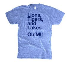 ACTUAL TEXT Lions, Tigers, and Lakes... Oh MI! OUR COMMENTARY A little love for Detroit and really the whole state of Michigan! Such a gorgeous state and some of the better sports team names around! F