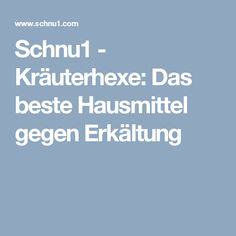 Schnu1 - Kräuterhexe: Das beste Hausmittel gegen Erkältung Diy Shampoo, Cold Home Remedies, Fried Cabbage Recipes, Witches, Organic Beauty, Health