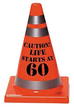 Cordon off the area! Caution! Life Starts at 60! This 6'' x 4'' hazard cone is a great way to happy birthday. No need for a card or even a cake just leave this