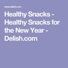 Healthy Snacks - Healthy Snacks for the New Year - Delish.com