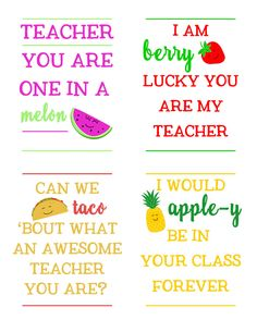 """Teacher Appreciation Printables. """"Let's Taco' Bout What an Awesome Teacher You Are!"""" """"Teacher You are One in a Melon!"""" """"I am Berry Lucky You are My Teacher"""" """" I would Apple-y be in your class forever!"""" Fruit and taco puns for adorable teacher gifts!"""