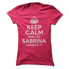 Keep Calm and let Sabrina handle it T-Shirts, Hoodies. ADD TO CART ==►…