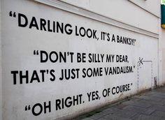 """"""" - Regarde chérie, c'est un Banksy ! - Ne sois pas stupide mon chéri, c'est…"""