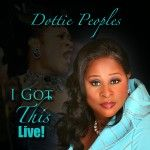 """Dottie Peoples Is Back With New Hit Single & Title Track """"I Got This"""" #gospelmusic #fb"""