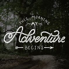 Every morning is the beginning of a new adventure