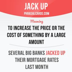 """""""Jack up"""" means """"to increase the price or the cost of something by a large amount"""". Example: Several big banks jacked up their mortgage rates last month. #phrasalverb #phrasalverbs #phrasal #verb #verbs #phrase #phrases #expression #expressions #english #englishlanguage #learnenglish #studyenglish #language #vocabulary #dictionary #grammar #efl #esl #tesl #tefl #toefl #ielts #toeic #englishlearning"""