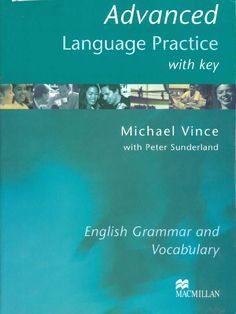 Advanced+Language+Practice English Grammar and Vocabulary Michael Vince with key with Peter Sunderland MACMILLAN Practice English Grammar, Advanced English Grammar, English Exam, Fluent English, Grammar Book, Grammar And Vocabulary, English Language Learning, English Book, English Study