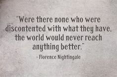 Florence Nightingale quote, makes me feel alright about why 'I can't get no...satisfaction!