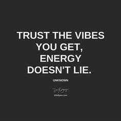 #trust the #vibes you get, #energy doesn't lie.