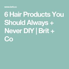 6 Hair Products You Should Always + Never DIY | Brit + Co