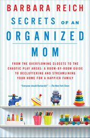 """Secrets of an Organized Mom   http://paperloveanddreams.com/book/543380485/secrets-of-an-organized-mom   Mom's Choice Awards Gold Award RecipientProfessional organizer Barbara Reich offers a life-changing program—focused on decluttering and streamlining your home—that helps families live simpler, less chaotic lives: """"Everyone should Barbarafy,"""" raves The New York Times.Mothers can feel like life is one never-ending loop. Just when one problem or responsibility is overcome, another one trips…"""