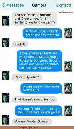 K Messages Amora Contacts You Call Rocket a Raccoon and Groot a Tree Am I Similar to Anything on Earth? Actually We're All Kinda Like Ninja Turtles Drax Is Raph Rocket Is Donatello Groot Is Mikey and Funny Marvel Memes, Dc Memes, Marvel Jokes, Marvel Dc Comics, Marvel Heroes, Marvel Avengers, Avengers Texts, Superhero Texts, Teenage Mutant Ninja Turtles