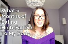 Video: What 6 months of Eating High-Fat Did To My Body | Healthful Pursuit