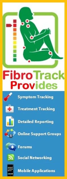 FIBROTRACK  ~~ Figure Out what Really works for YOU using a Structured System; Show your Doctors & Care Team exactly how YOU respond to Treatments;   Learn How to Manage YOUR Fibro –quick start guides & video tutorials;  Determining which Treatments work best for YOU!  Get a Picture of Your Fibro – prove with data how it functions in YOUR body; Follow a Proven Scientific Treatment Process – Automatically – step-by-step;   Track Symptoms, Treatment Actions, Key Events & More – Anywhere…