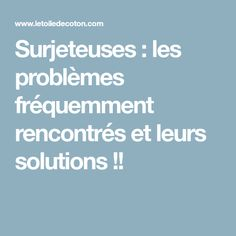Surjeteuses : les problèmes fréquemment rencontrés et leurs solutions !!