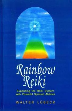 Rainbow Reiki: Expanding The Reiki System with Powerful Spiritual Abilities by Walter Lubeck Online Book Shopping, Buying Books Online, Reiki, Healing Books, Believe, Books To Buy, Spirituality, Rainbow, Blog