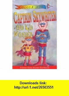 Colour Jets Captain Skywriter and Kid Wonder Hb (9780713643053) Stephen Elboz , ISBN-10: 0713643056  , ISBN-13: 978-0713643053 ,  , tutorials , pdf , ebook , torrent , downloads , rapidshare , filesonic , hotfile , megaupload , fileserve