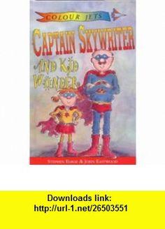 Colour Jets Captain Skywriter and Kid Wonder Hb (9780713643053) Stephen Elboz , ISBN-10: 0713643056  , ISBN-13: 978-0713643053 ,  , tutorials , pdf , ebook , torrent , downloads , rapidshare , filesonic , hotfile , megaupload , fileserve