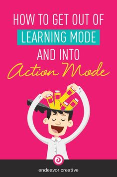If you're spending a great deal of time in learning mode but you're not really getting anywhere, here's how to get into action mode. via @taughnee