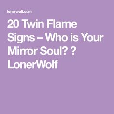 20 Twin Flame Signs – Who is Your Mirror Soul? ⋆ LonerWolf