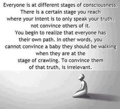 Different stages of consciousness , speak truth, realize Spiritual Wisdom, Spiritual Awakening, Awakening Quotes, Spiritual Wellness, Spiritual Gangster, Spiritual Awareness, Just Keep Walking, The Knowing, A Course In Miracles