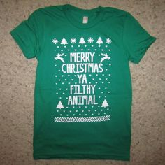 merry christmas ya filthy animal....okay, i NEED this shirt