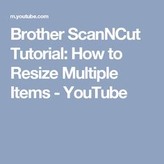 Brother ScanNCut Tutorial: How to Resize Multiple Items - YouTube