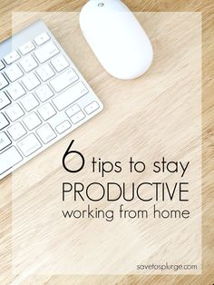 how to stay productive working from home, work at home mom tips, working from home productivity tips