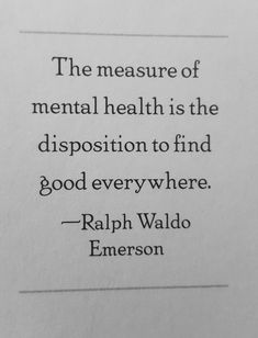 The measure of mental health is the disposition to find good everywhere. Quotable Quotes, Wisdom Quotes, Words Quotes, Wise Words, Quotes To Live By, Me Quotes, People Quotes, Lyric Quotes, Sayings