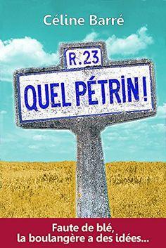 Quel Pétrin !: Faute de blé, la boulangère a des idées... de Céline Barré - Kindle - offert par Catou pour mon anniversaire
