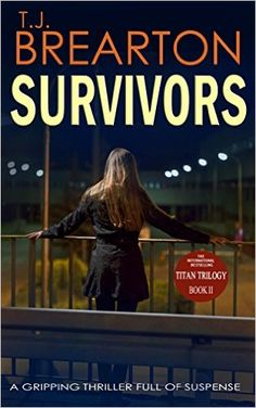 SURVIVORS: a gripping thriller full of suspense (Titan Trilogy Book 2) - Kindle edition by T. J. BREARTON. Mystery, Thriller & Suspense Kindle eBooks @ Amazon.com.