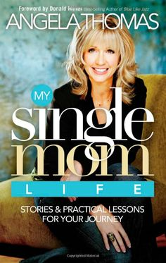 My Single Mom Life: Stories and Practical Lessons for Your Journey: Angela Thomas: