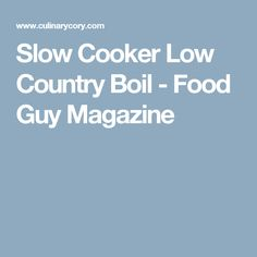 Slow Cooker Low Country Boil - Food Guy Magazine