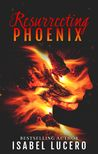 Review: Resurrecting Phoenix   Resurrecting Phoenix by Isabel Lucero My rating: 4 of 5 stars 3.75 crowns This was a poignant story about a young vivacious woman who had it all. A great happy marriage a great teaching job cared about her appearance and home. Great group of friends... then on a very special night.. her wedding anniversary tragedy strikes. Her husband who is a cop is gunned down on duty and her world ends. How do you recover from that? How do you take your next breath? Phoenix…