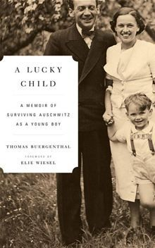 A Lucky Child: A Memoir of Surviving Auschwitz as a Young Boy By: Thomas Buergenthal,Elie Wiesel