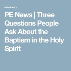 PE News | Three Questions People Ask About the Baptism in the Holy Spirit