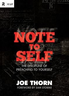 N o t e   t o   S e l f: T h e Discipline of Preaching to Yourself--by Joe Thorn. Many of us rely solely on others to preach to us and are not benefitting from the kind of preaching that should be more consistent and personal--preaching to ourselves.