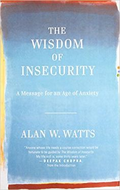 The Wisdom of Insecurity: A Message for an Age of Anxiety, a book by Alan W. Psychology Of Religion, Psychology Books, Alan Watts Books, Reading Lists, Book Lists, I Love Books, Books To Read, Thing 1, Going Back To School