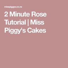 2 Minute Rose Tutorial | Miss Piggy's Cakes