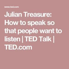 Julian Treasure: How to speak so that people want to listen | TED Talk | TED.com
