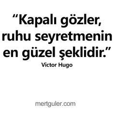 Kapalı gözler, ruhu seyretmenin en güzel şekildir... Victor Hugo