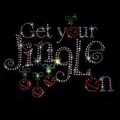 8x6  - GET YOUR JINGLE ON - RHINESTONES - christmas, holiday, jingle, stones, Material Transfer, Christmas