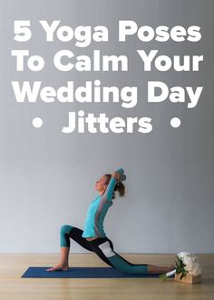 Yoga - Wedding day jitters are natural. Rather than fight them off with denial, here's how to breathe through the stress and reboot.