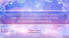 Through high aspirations and humility, you can strengthen your link to a higher awareness.