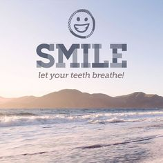 Smile and let your teeth breathe!